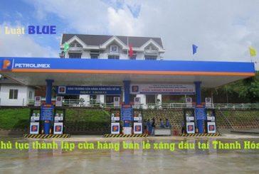 Thủ tục mở cửa hàng bán lẻ xăng dầu tại Thanh Hóa